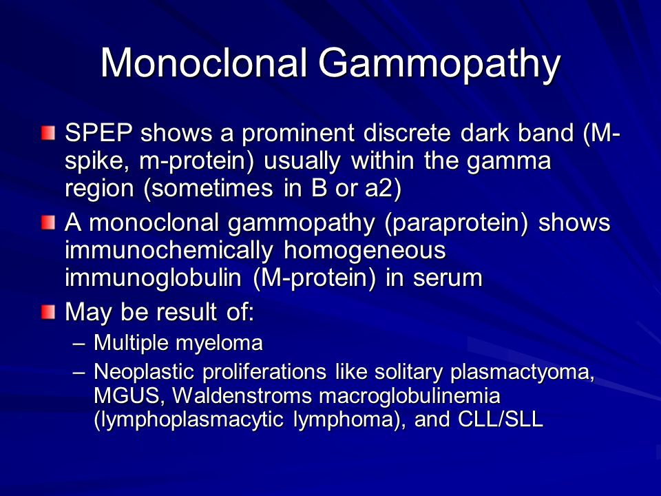 Monoclonal Gammopathy SPEP shows a prominent discrete dark band (M- spike, m-protein) usually within the gamma region (sometimes in B or a2) A monoclo