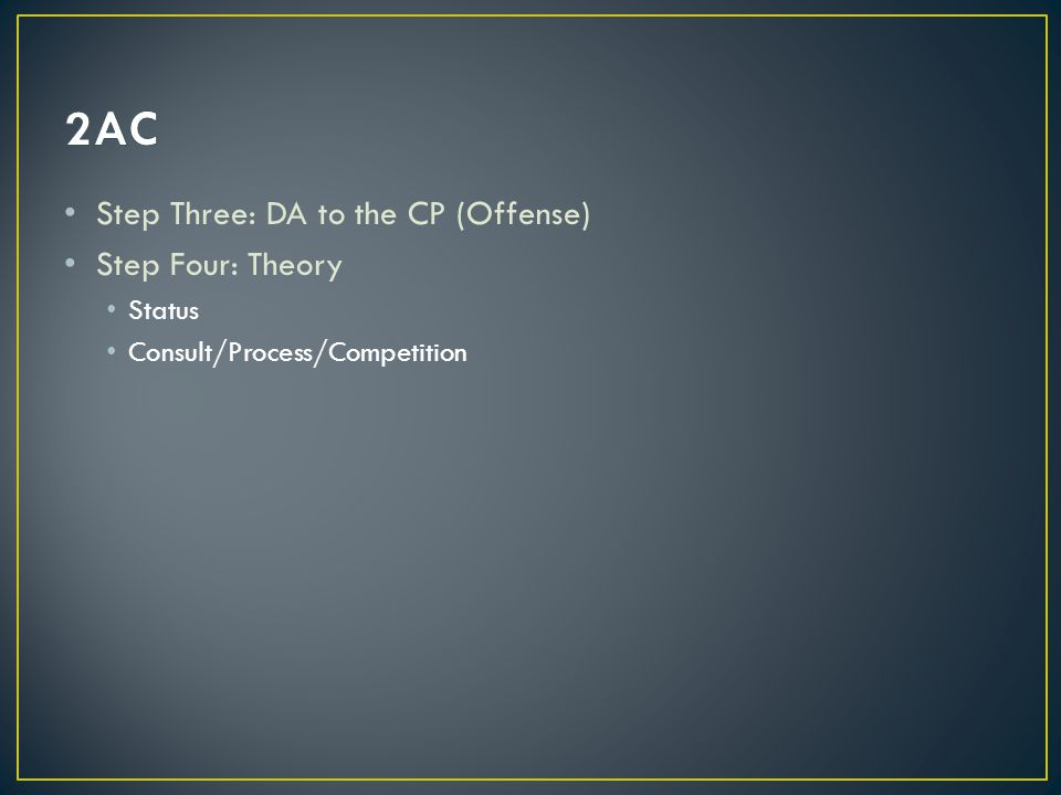 Step Three: DA to the CP (Offense) Step Four: Theory Status Consult/Process/Competition