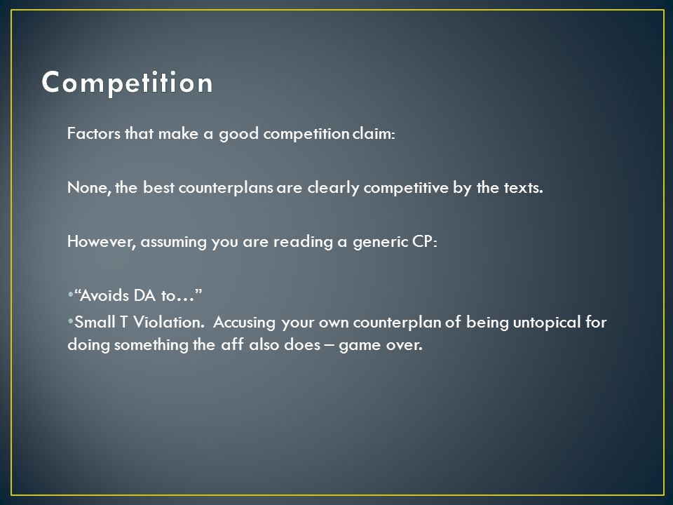 Factors that make a good competition claim: None, the best counterplans are clearly competitive by the texts.