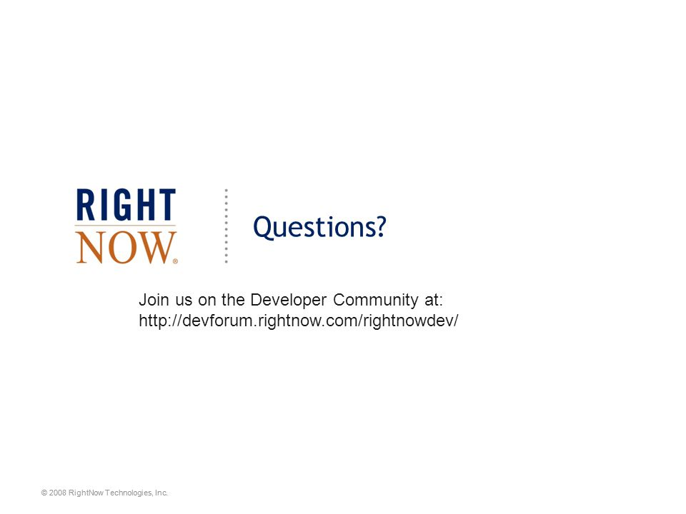 © 2008 RightNow Technologies, Inc. Questions.