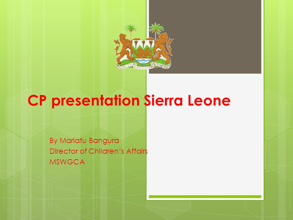 CP presentation Sierra Leone By Mariatu Bangura Director of Children's Affairs MSWGCA