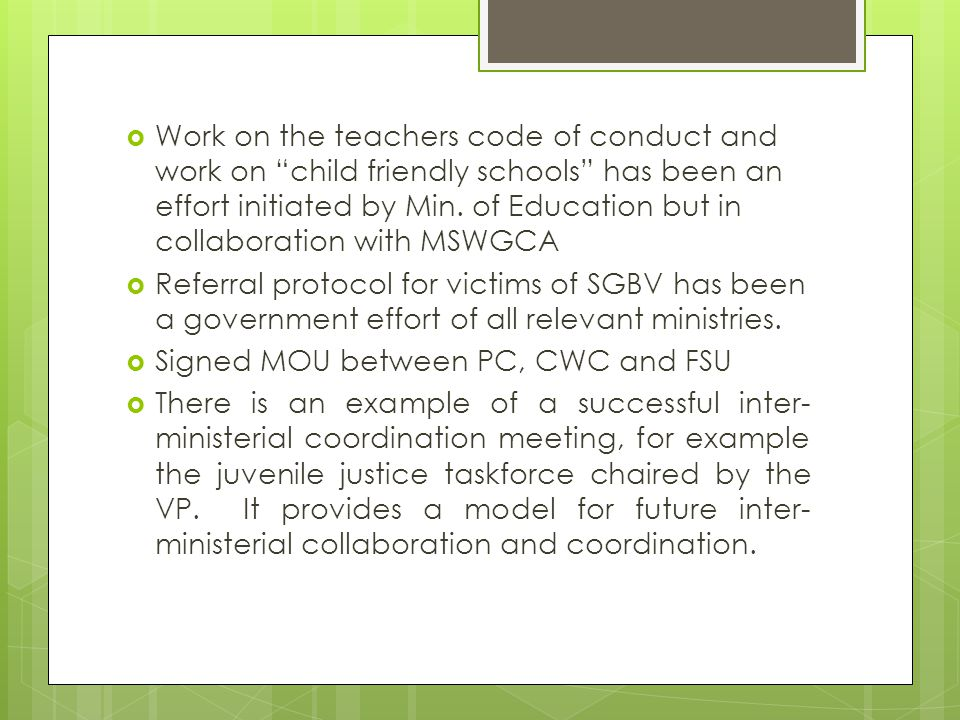  Work on the teachers code of conduct and work on child friendly schools has been an effort initiated by Min.