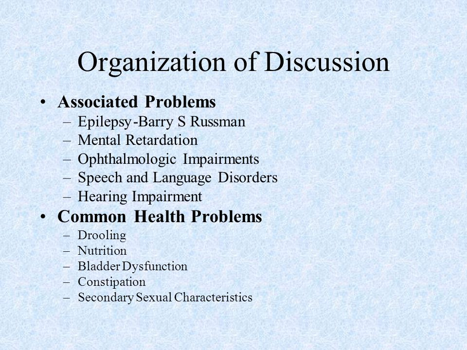 Organization of Discussion Associated Problems –Epilepsy-Barry S Russman –Mental Retardation –Ophthalmologic Impairments –Speech and Language Disorder