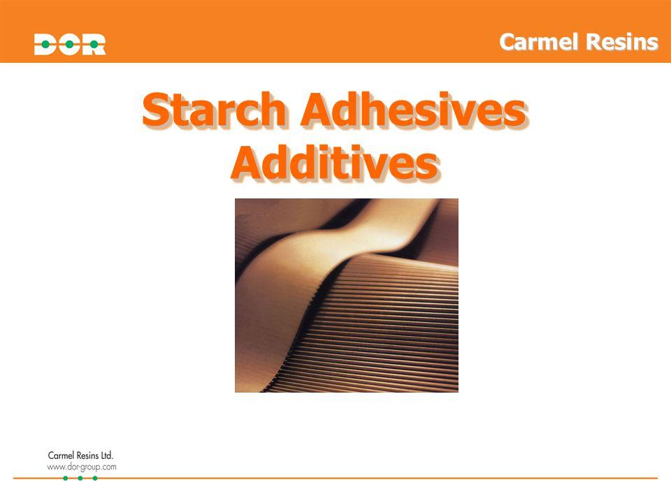 Starch Adhesives Additives Additives Carmel Resins