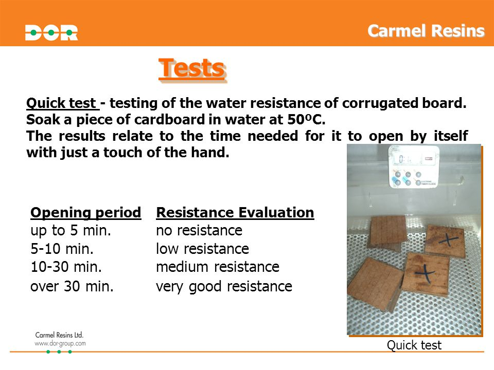 TestsTests Quick test - testing of the water resistance of corrugated board. Soak a piece of cardboard in water at 50ºC. The results relate to the tim