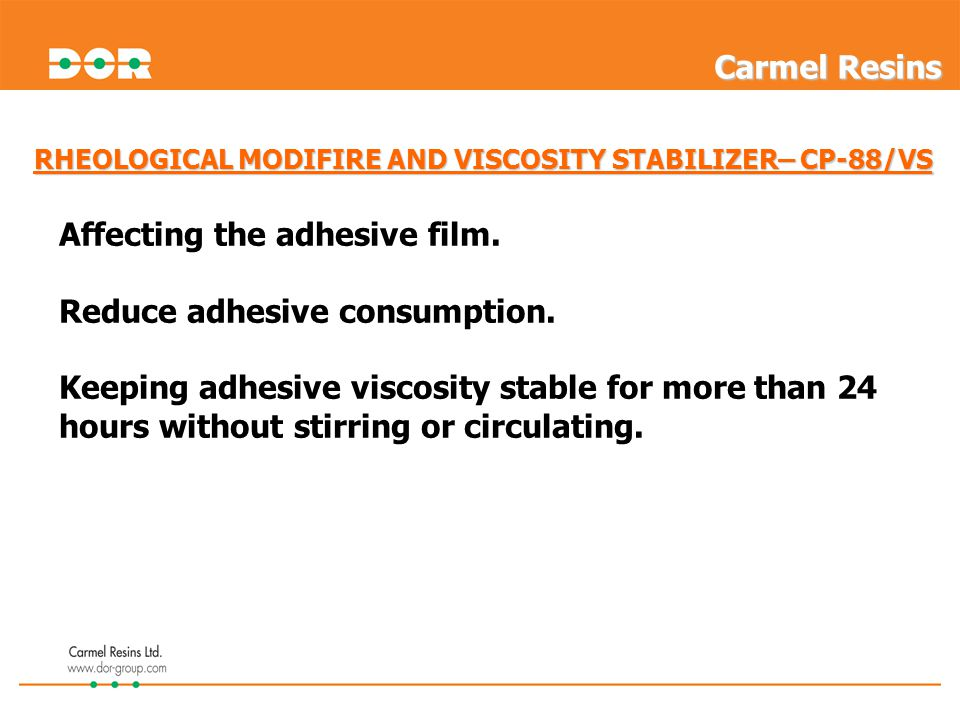 RHEOLOGICAL MODIFIRE AND VISCOSITY STABILIZER– CP-88/VS Affecting the adhesive film. Reduce adhesive consumption. Keeping adhesive viscosity stable fo