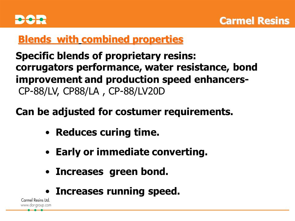 Specific blends of proprietary resins: corrugators performance, water resistance, bond improvement and production speed enhancers- CP-88/LV, CP88/LA,