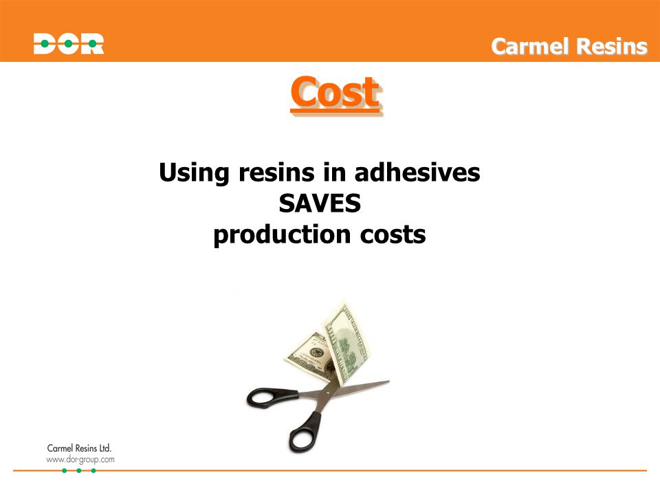 CostCost Using resins in adhesives SAVES production costs Carmel Resins