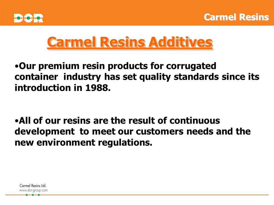 Carmel Resins Additives Our premium resin products for corrugated container industry has set quality standards since its introduction in 1988. All of
