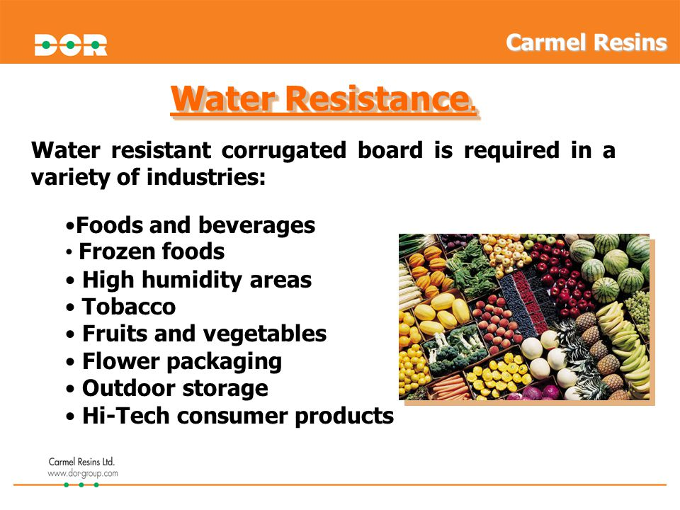 Water resistant corrugated board is required in a variety of industries: Water Resistance. Foods and beverages Frozen foods High humidity areas Tobacc