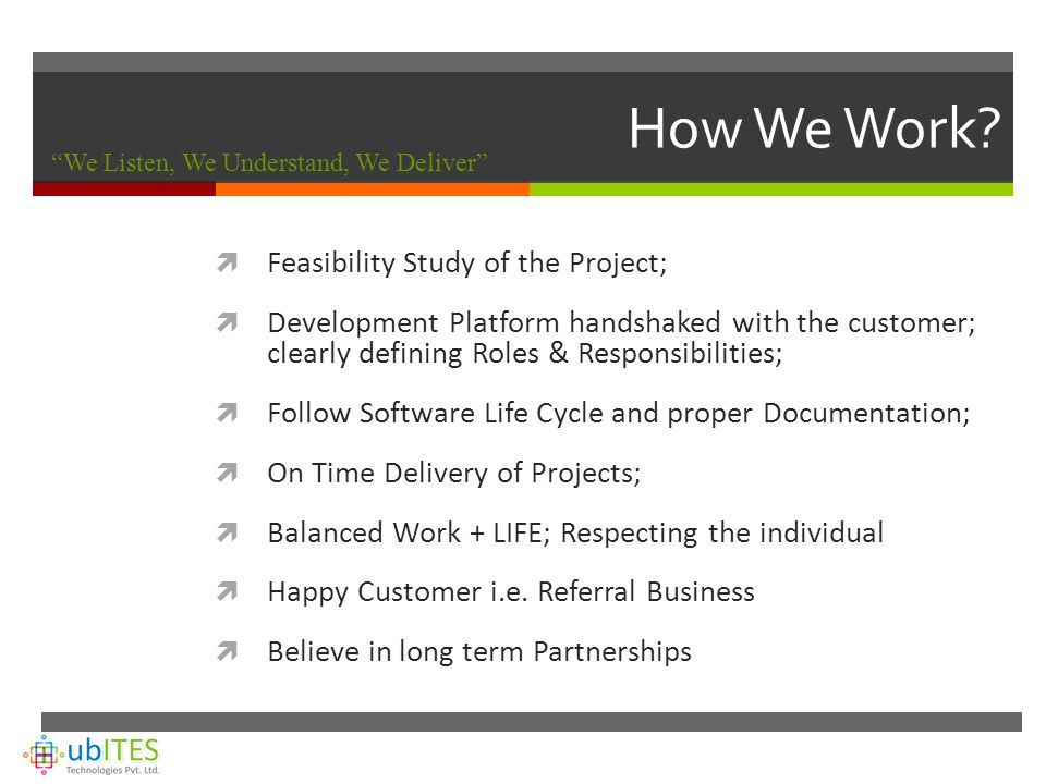 How We Work?  Feasibility Study of the Project;  Development Platform handshaked with the customer; clearly defining Roles & Responsibilities;  Fol