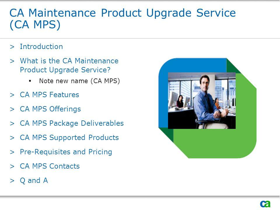 CA Maintenance Product Upgrade Service (CA MPS) >Introduction >What is the CA Maintenance Product Upgrade Service.