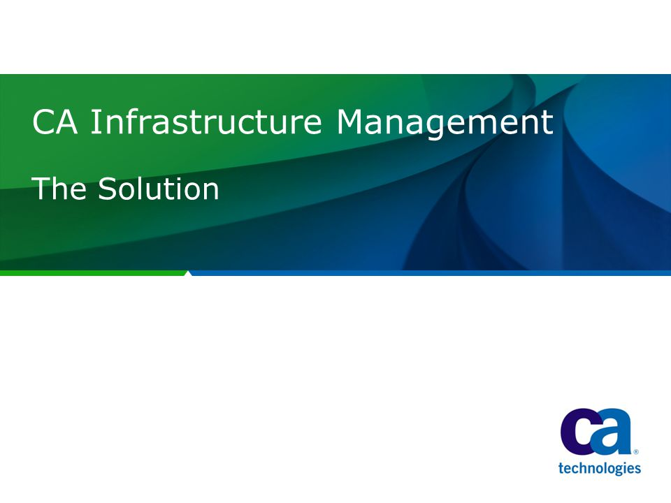 CA Infrastructure Management The Solution
