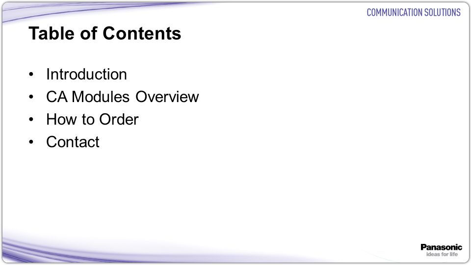 2 Table of Contents Introduction CA Modules Overview How to Order Contact