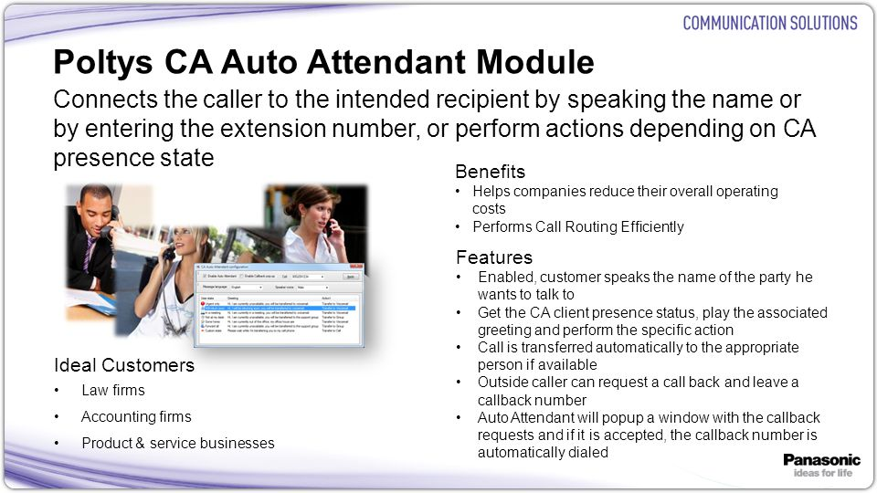 20 Poltys CA Auto Attendant Module Connects the caller to the intended recipient by speaking the name or by entering the extension number, or perform