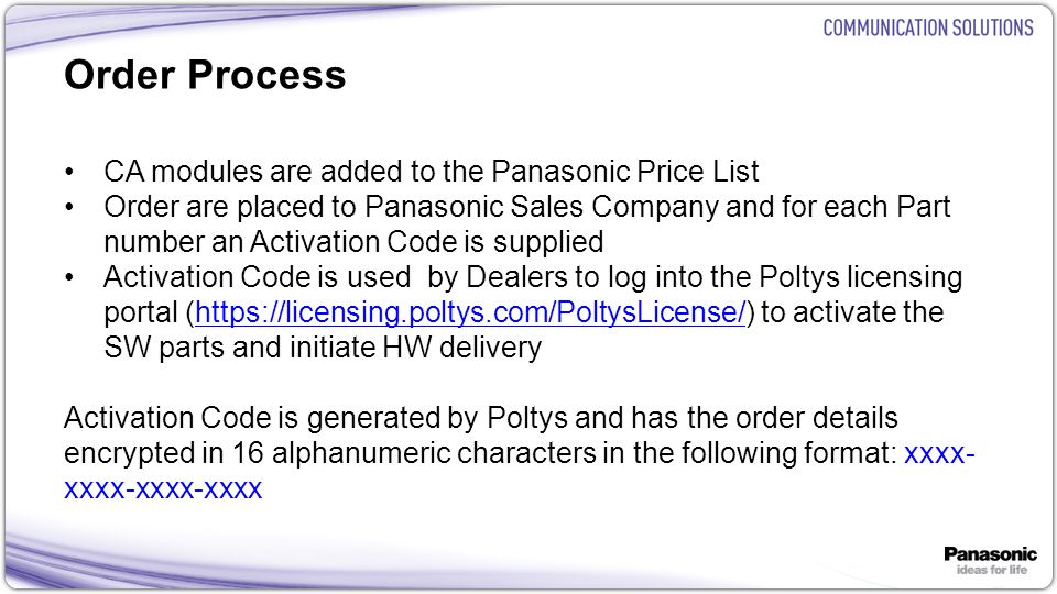 23 Order Process CA modules are added to the Panasonic Price List Order are placed to Panasonic Sales Company and for each Part number an Activation C