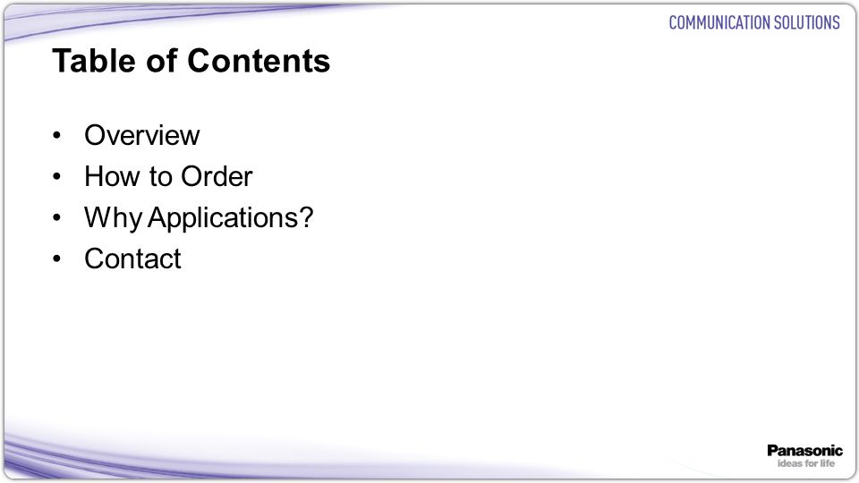 2 Table of Contents Overview How to Order Why Applications? Contact