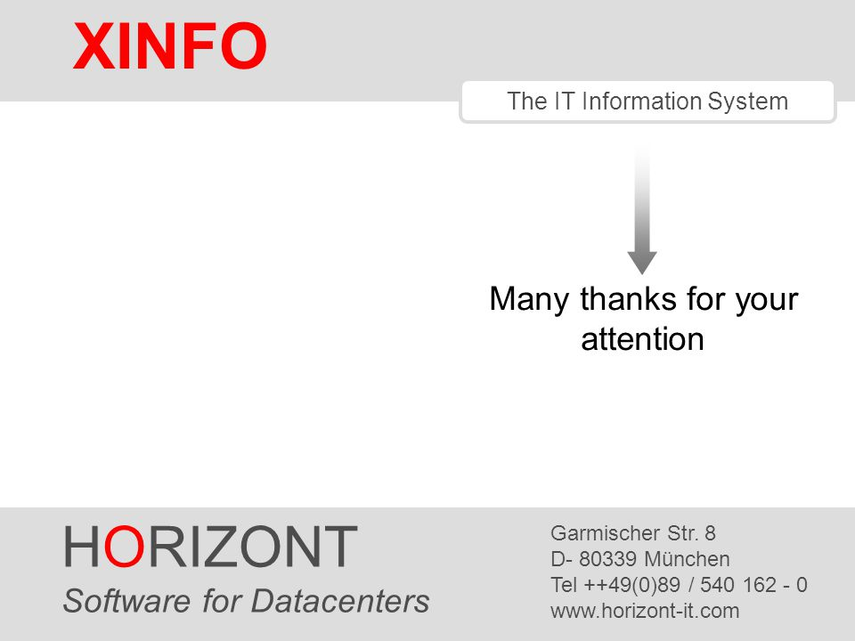 HORIZONT 13 XINFO ® Many thanks for your attention HORIZONT Software for Datacenters Garmischer Str.