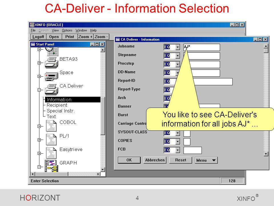 HORIZONT 4 XINFO ® CA-Deliver - Information Selection You like to see CA-Deliver s information for all jobs AJ*...