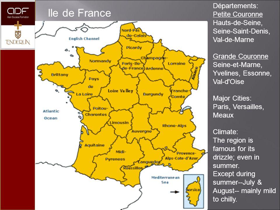 Ile de France Départements: Petite Couronne Hauts-de-Seine, Seine-Saint-Denis, Val-de-Marne Grande Couronne Seine-et-Marne, Yvelines, Essonne, Val-d Oise Major Cities: Paris, Versailles, Meaux Climate: The region is famous for its drizzle; even in summer.