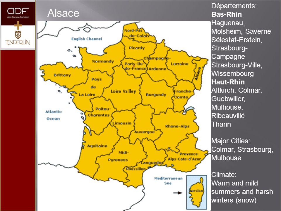 Alsace Départements: Bas-Rhin Haguenau, Molsheim, Saverne Sélestat-Erstein, Strasbourg- Campagne Strasbourg-Ville, Wissembourg Haut-Rhin Altkirch, Colmar, Guebwiller, Mulhouse, Ribeauvillé Thann Major Cities: Colmar, Strasbourg, Mulhouse Climate: Warm and mild summers and harsh winters (snow)