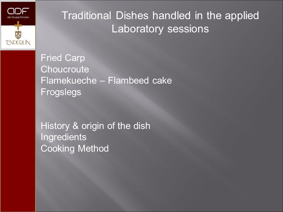 Traditional Dishes handled in the applied Laboratory sessions Fried Carp Choucroute Flamekueche – Flambeed cake Frogslegs History & origin of the dish