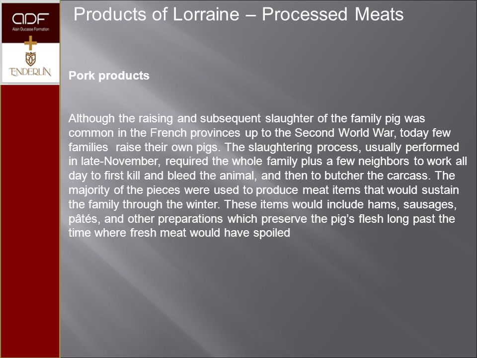 Products of Lorraine – Processed Meats Pork products Although the raising and subsequent slaughter of the family pig was common in the French province
