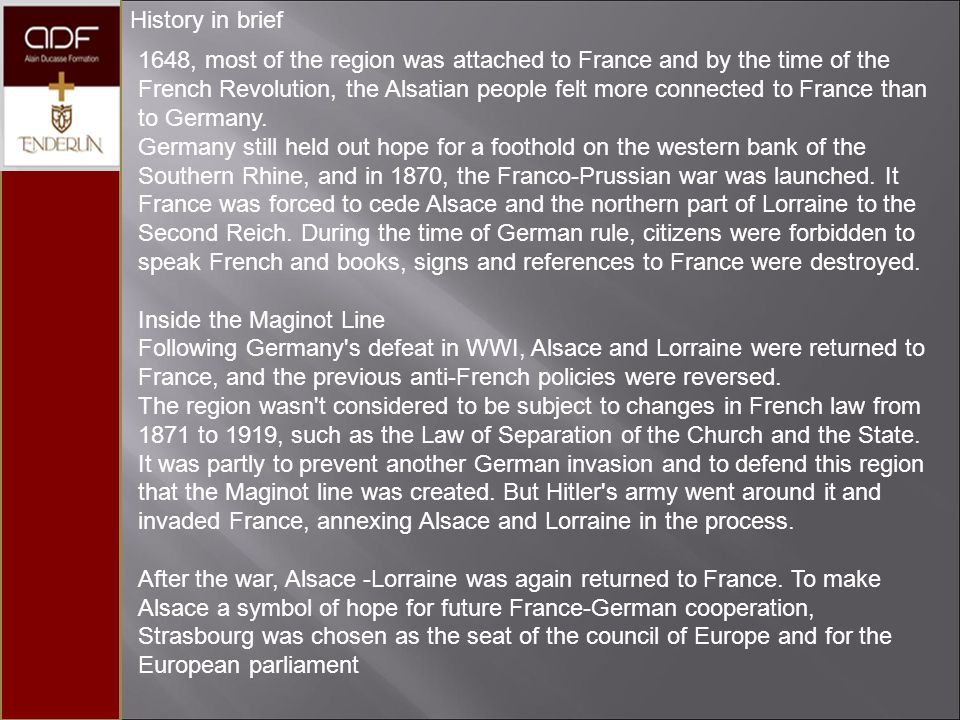 History in brief 1648, most of the region was attached to France and by the time of the French Revolution, the Alsatian people felt more connected to