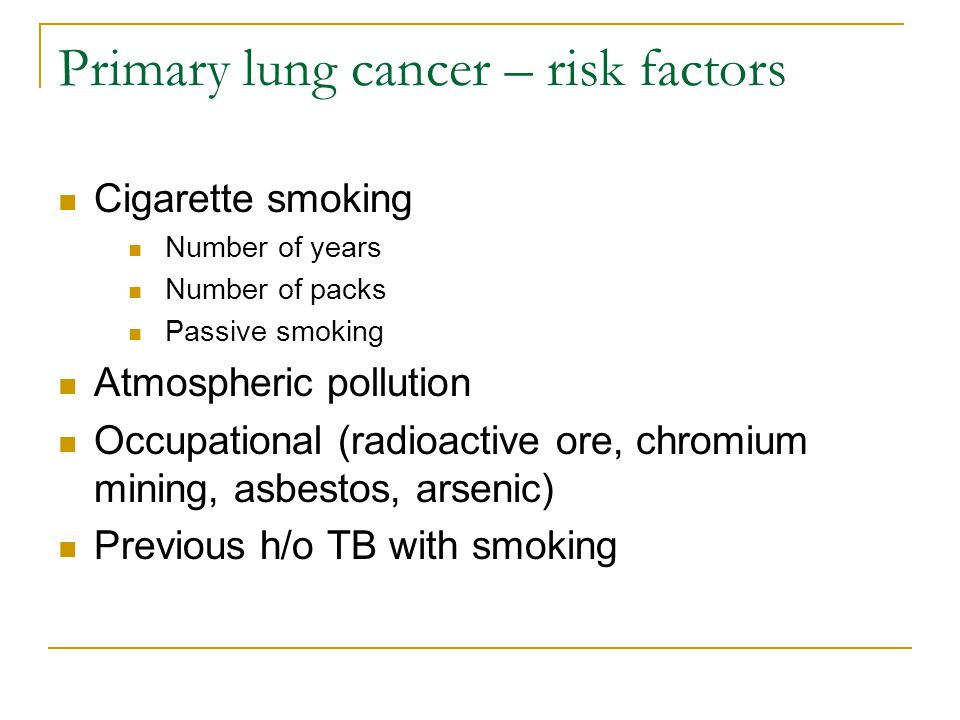 Primary lung cancer – risk factors Cigarette smoking Number of years Number of packs Passive smoking Atmospheric pollution Occupational (radioactive o