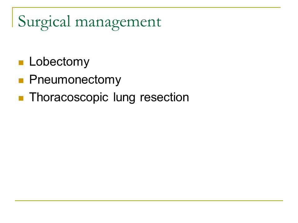Surgical management Lobectomy Pneumonectomy Thoracoscopic lung resection