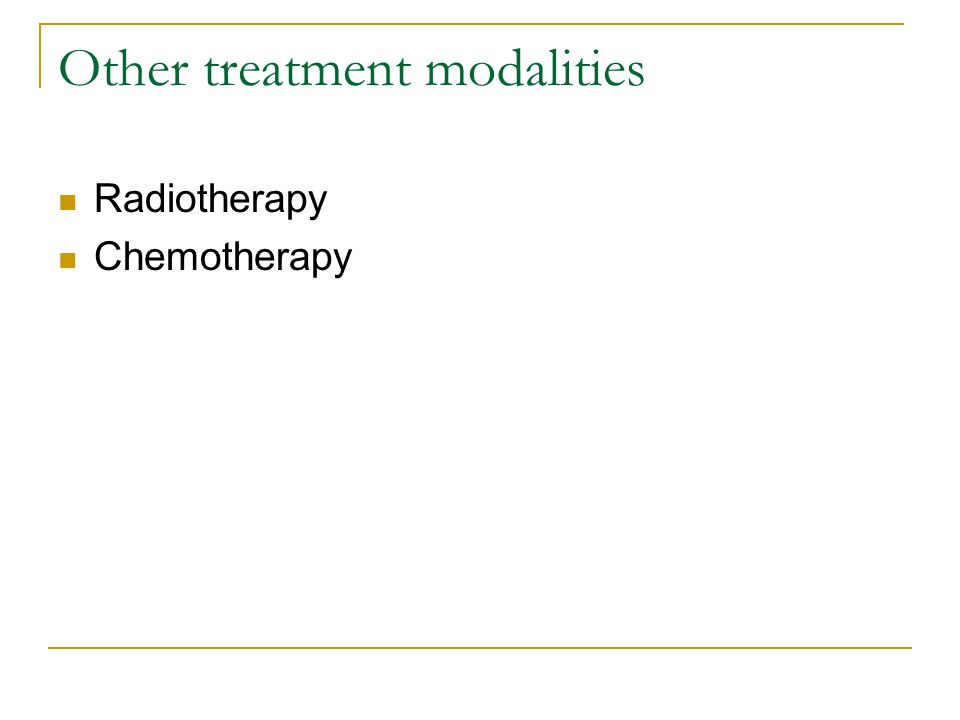 Other treatment modalities Radiotherapy Chemotherapy