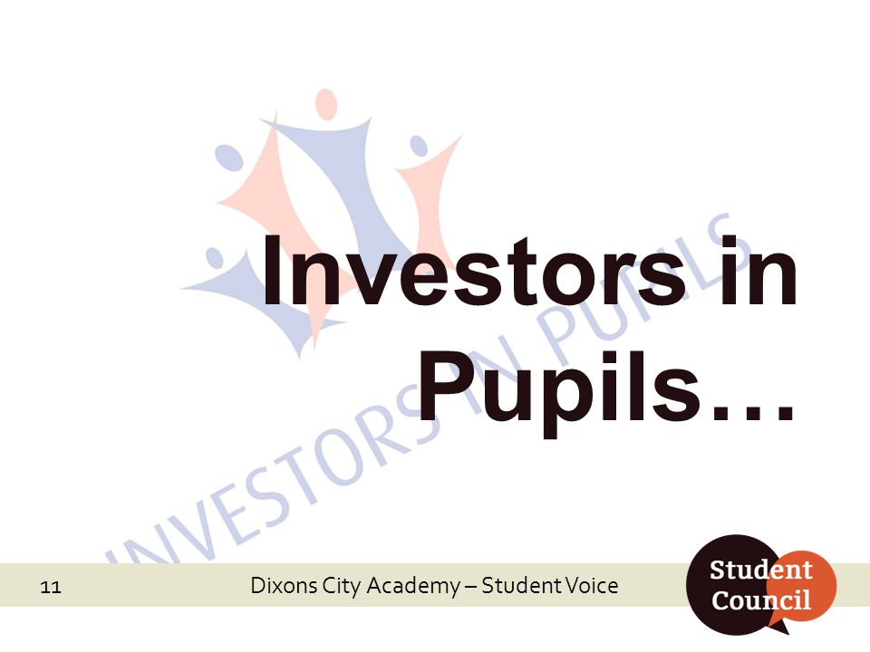 Dixons City Academy – Student Voice Investors in Pupils… Dixons City Academy – Student Voice 11