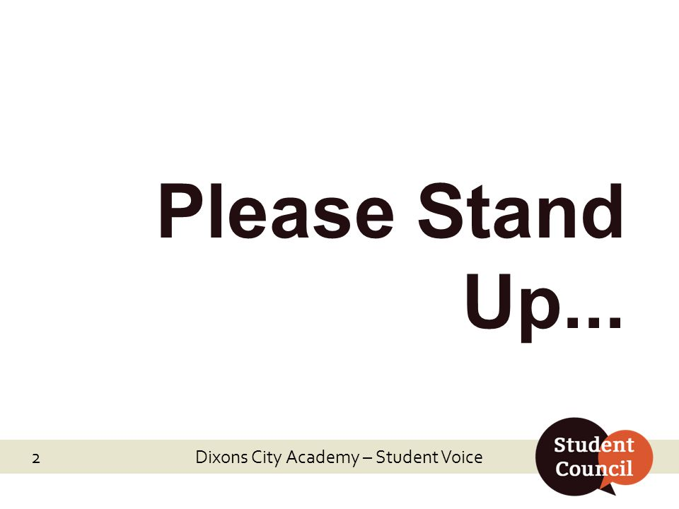 Dixons City Academy – Student Voice Please Stand Up... 2