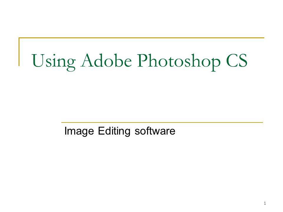1 Using Adobe Photoshop CS Image Editing software