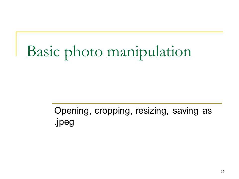 13 Basic photo manipulation Opening, cropping, resizing, saving as.jpeg