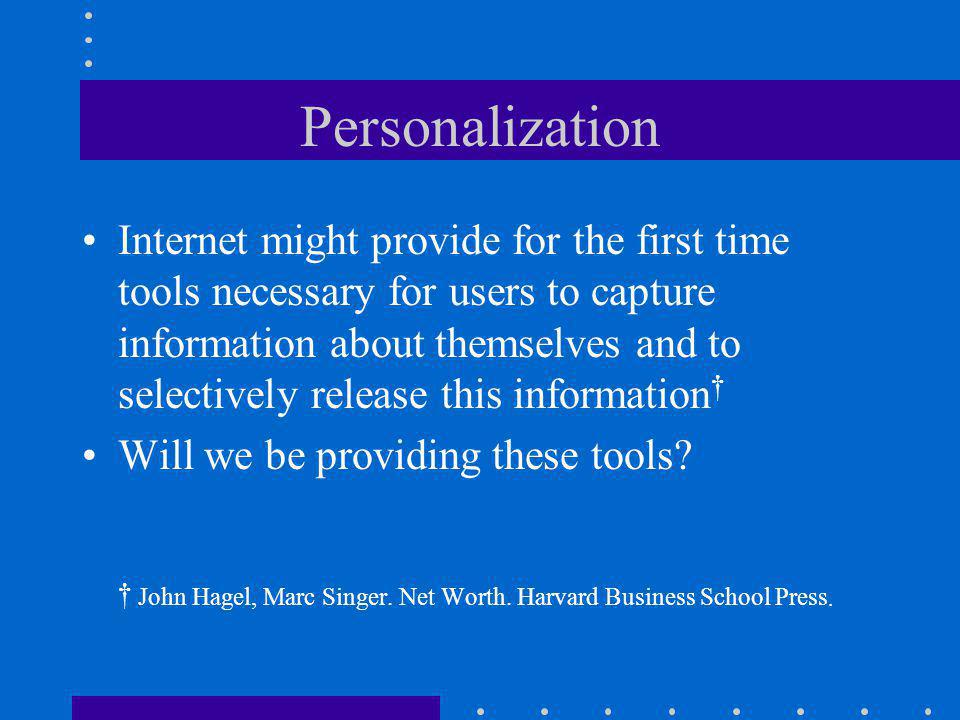 Personalization Internet might provide for the first time tools necessary for users to capture information about themselves and to selectively release this information † Will we be providing these tools.