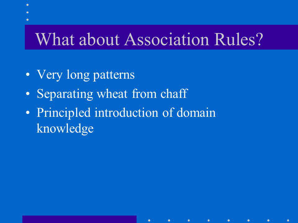 What about Association Rules.