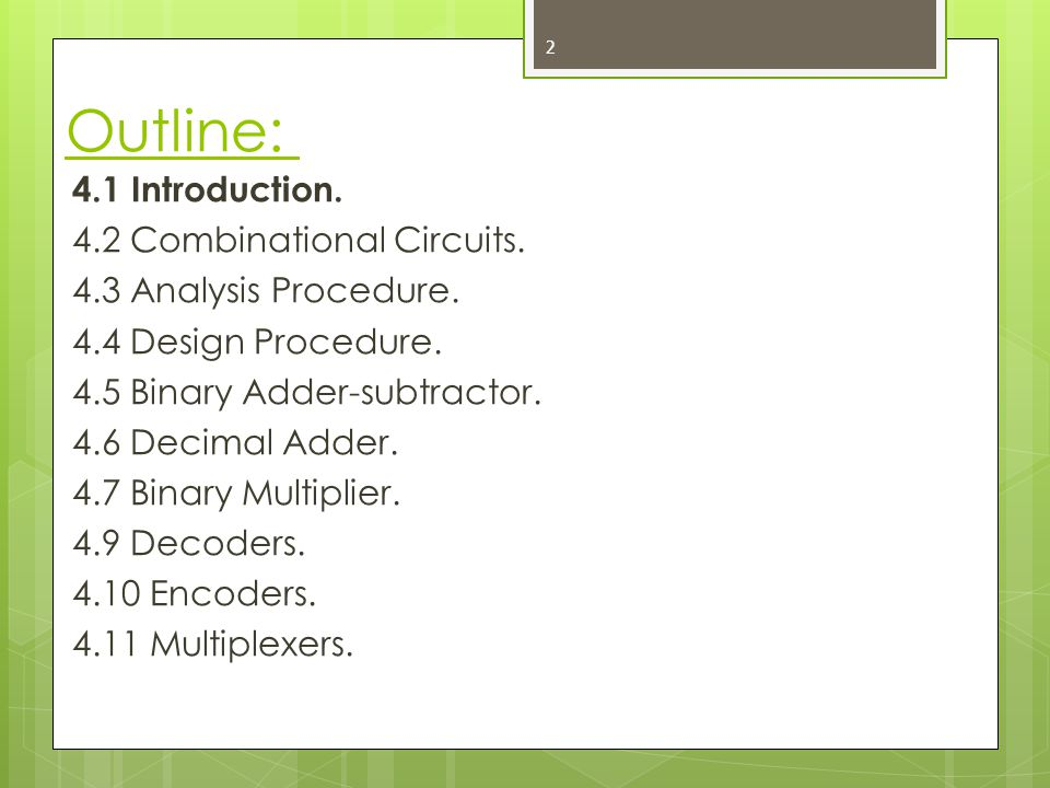 Outline: 4.1 Introduction. 4.2 Combinational Circuits. 4.3 Analysis Procedure. 4.4 Design Procedure. 4.5 Binary Adder-subtractor. 4.6 Decimal Adder. 4