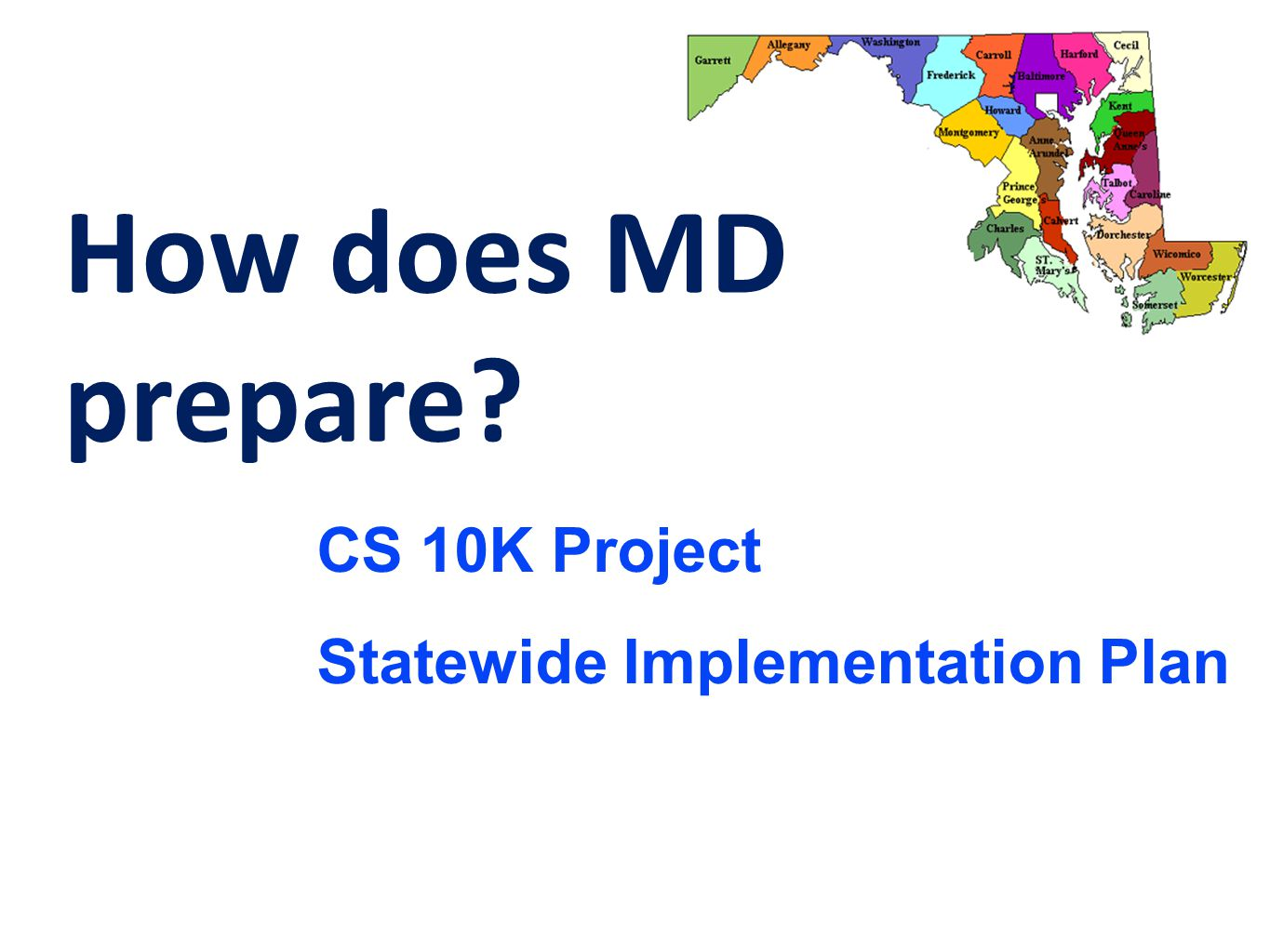How does MD prepare? CS 10K Project Statewide Implementation Plan