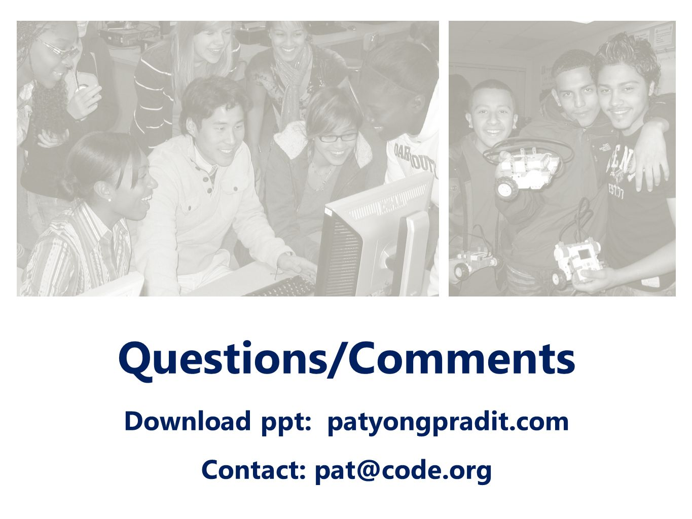 Questions/Comments Download ppt: patyongpradit.com Contact: pat@code.org