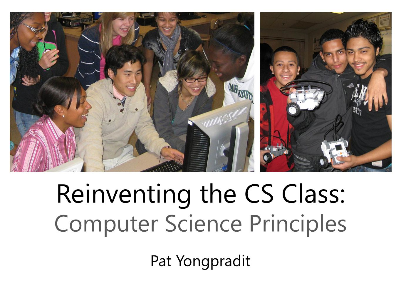 Reinventing the CS Class: Computer Science Principles Pat Yongpradit