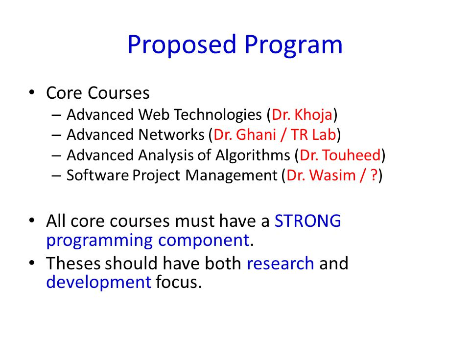 Proposed Program Core Courses – Advanced Web Technologies (Dr. Khoja) – Advanced Networks (Dr. Ghani / TR Lab) – Advanced Analysis of Algorithms (Dr.