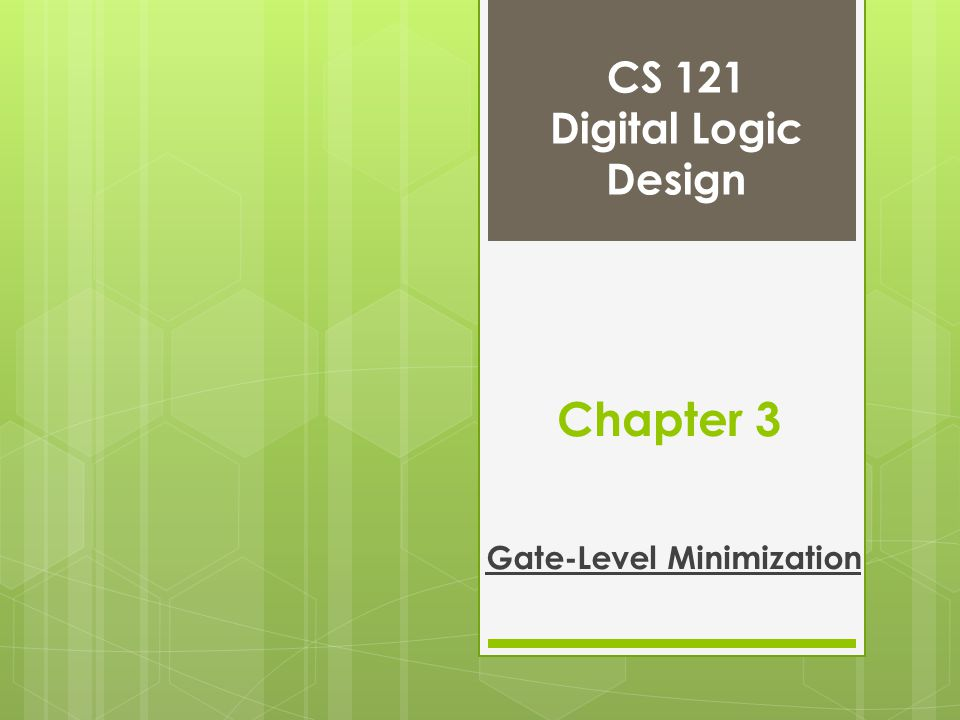 CS 121 Digital Logic Design Gate-Level Minimization Chapter 3