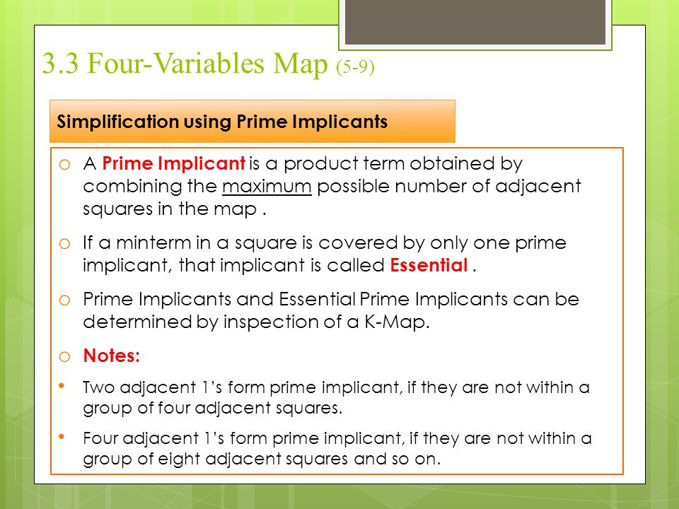 3.3 Four-Variables Map (5-9) Simplification using Prime Implicants o A Prime Implicant is a product term obtained by combining the maximum possible nu