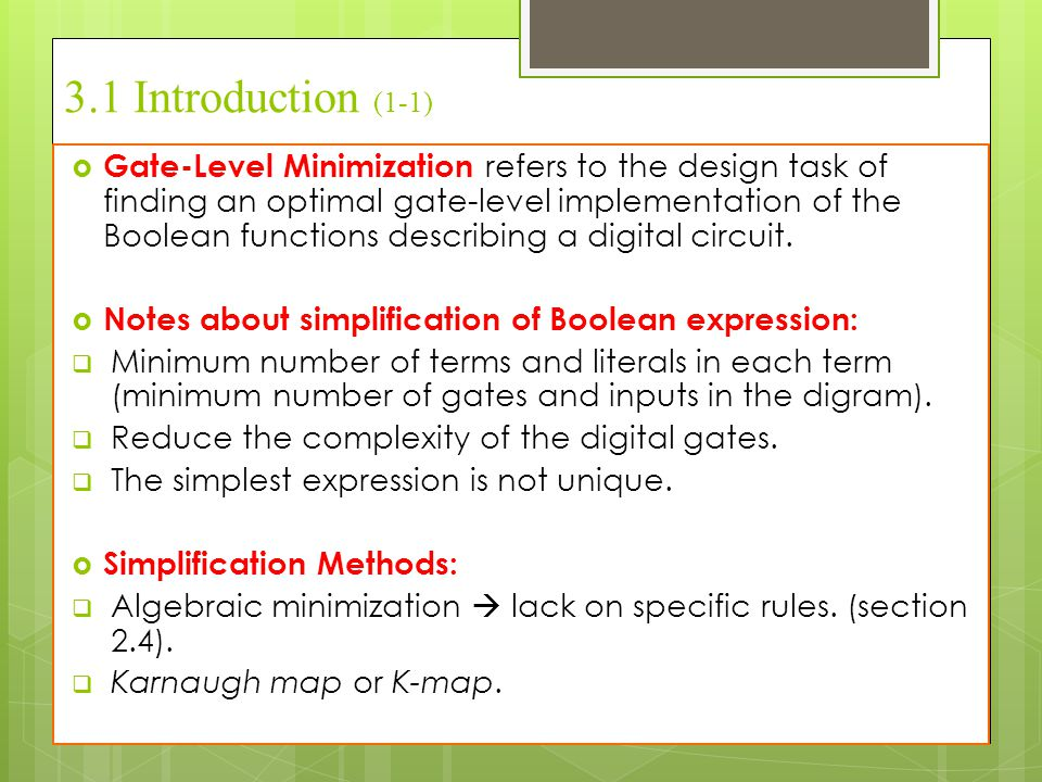 3.1 Introduction (1-1)  Gate-Level Minimization refers to the design task of finding an optimal gate-level implementation of the Boolean functions de