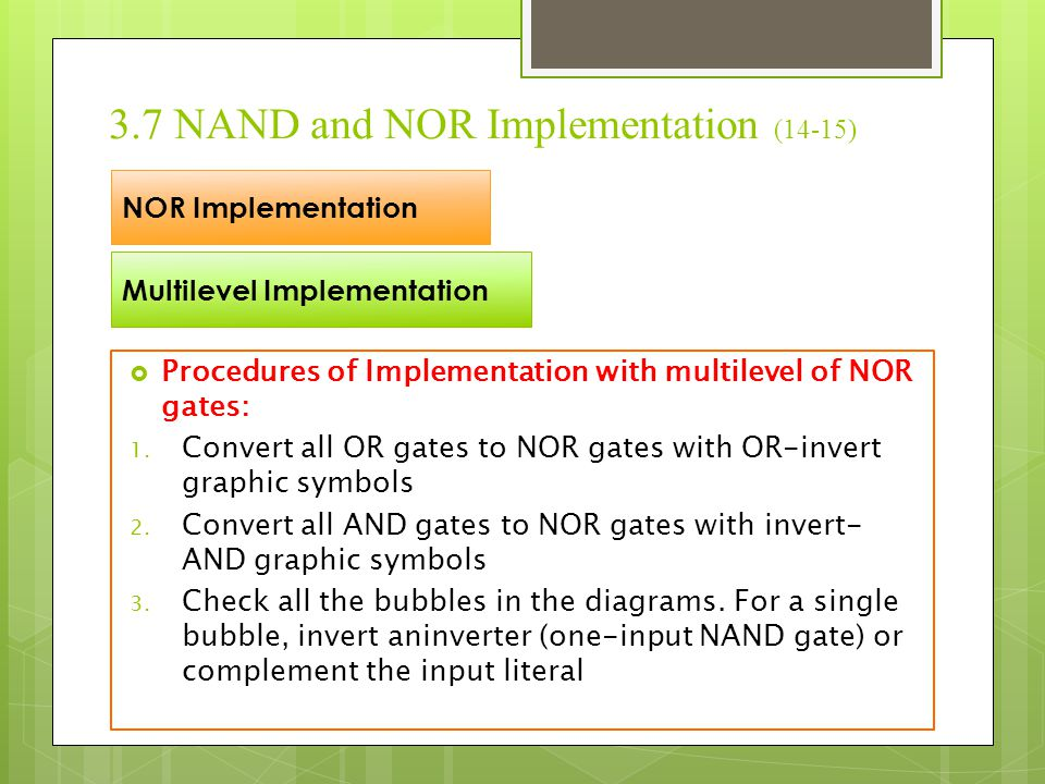 3.7 NAND and NOR Implementation (15-15) NOR Implementation Multi-Level Implementation Example : F = (A B' + A'B).(C+D') A B' A' B