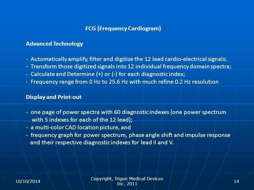 Copyright, Trigon Medical Devices Inc. 2011 14 FCG (Frequency Cardiogram) Advanced Technology - Automatically amplify, filter and digitize the 12 lead