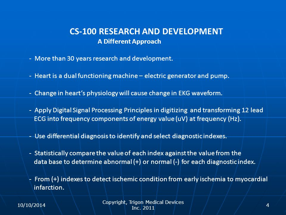 Copyright, Trigon Medical Devices Inc. 2011 4 CS-100 RESEARCH AND DEVELOPMENT A Different Approach - More than 30 years research and development. - He