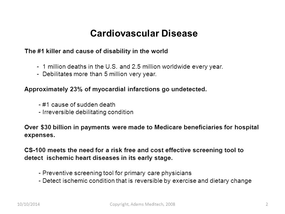 10/10/2014Copyright, Adams Meditech, 20082 Cardiovascular Disease The #1 killer and cause of disability in the world - 1 million deaths in the U.S.