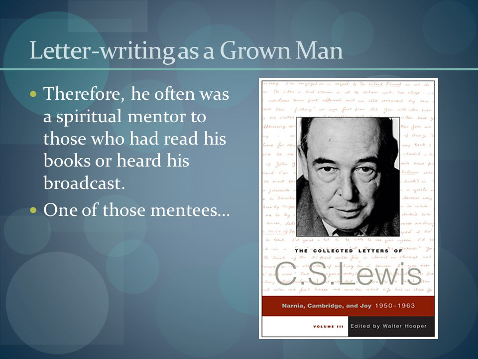 Letter-writing as a Grown Man Therefore, he often was a spiritual mentor to those who had read his books or heard his broadcast.